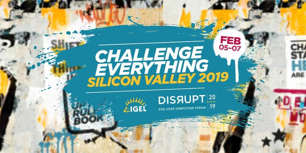 IGEL DISRUPT 2019 - FEB 5-7 - Silicon Valley