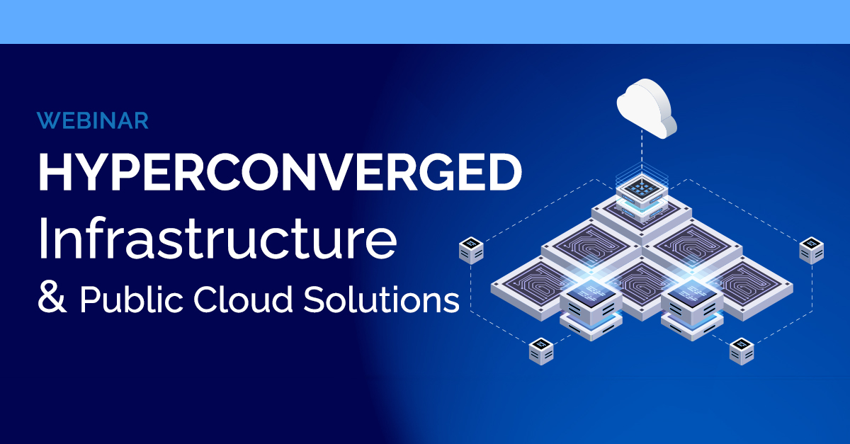 Webinar - Hyperconverged Infrastructure & Public Cloud Solutions